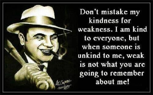 Kindness, weakness, capone